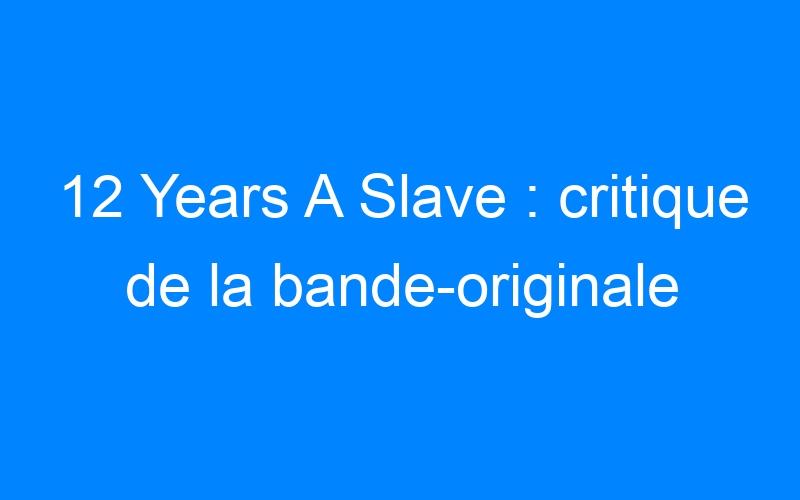 12 Years A Slave : critique de la bande-originale