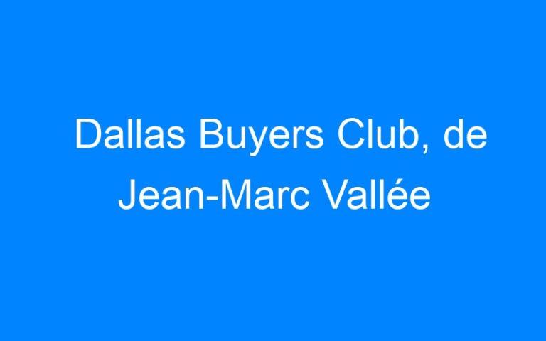 Dallas Buyers Club, de Jean-Marc Vallée