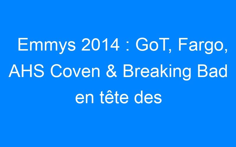 Emmys 2014 : GoT, Fargo, AHS Coven & Breaking Bad en tête des nominations