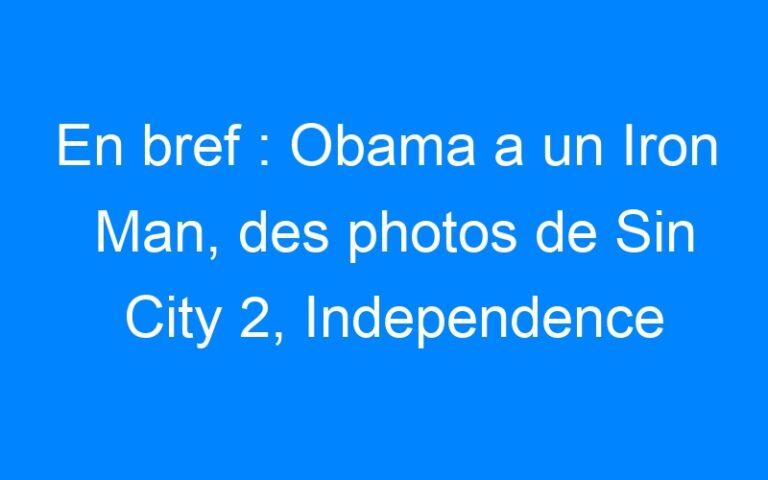 En bref : Obama a un Iron Man, des photos de Sin City 2, Independence Day 2…