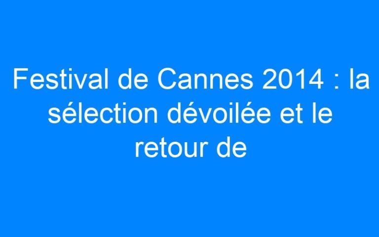 Festival de Cannes 2014 : la sélection dévoilée et le retour de Godard