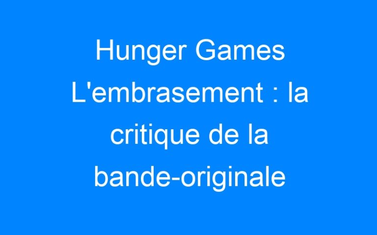 Hunger Games L'embrasement : la critique de la bande-originale