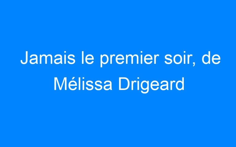 Jamais le premier soir, de Mélissa Drigeard