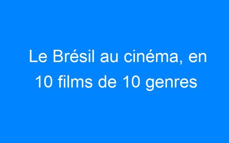 Le Brésil au cinéma, en 10 films de 10 genres