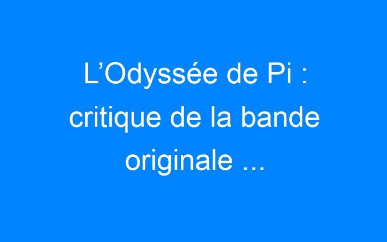 L'Odyssée de Pi: critique de la bande originale …