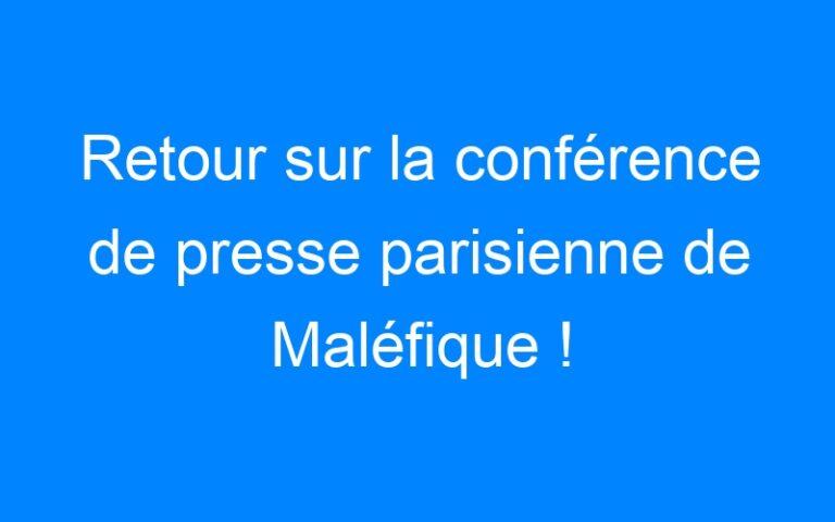 Retour sur la conférence de presse parisienne de Maléfique !
